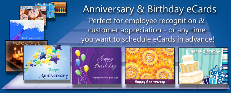 Anniversary and birthday eCards that are perfect for employee recognition, customer appreciation or any time you want to schedule eCards in advance.