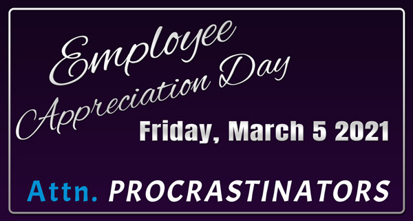 Employee Appreciation Day is Friday, March 5 2021